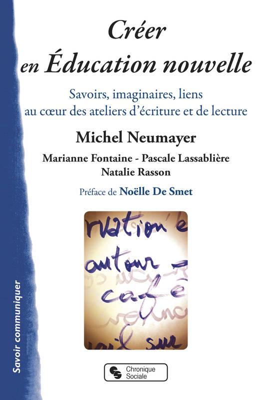 Actualité n°9 : Publication «Créer en Education Nouvelle – Savoirs, imaginaires, liens au coeur des ateliers d'écriture et de lecture